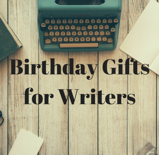 5 Birthday Gifts Every Writer Needs